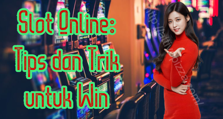 Slot Online: Tips dan Trik untuk Win