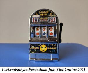 perkembangan permainan judi slot online terpercaya gampang menang